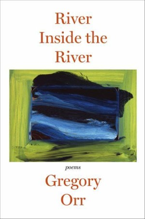river-inside-the-river-poems-gregory orr
