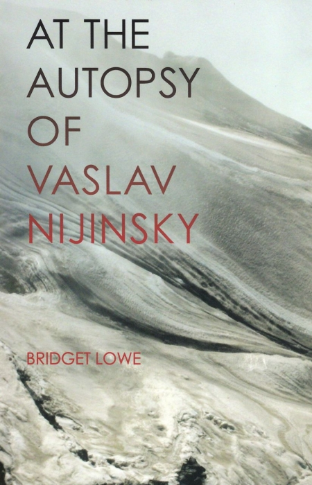 At the Autopsy of Vaslav Nijinksy-Bridget Lowe