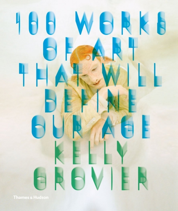 100 Works of Art That Will Define Our Age by Kelly Grovier-Cover
